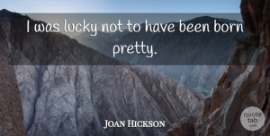 Joan Hickson Quote About undefined: I Was Lucky Not To...