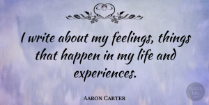 Aaron Carter Quote About Writing, Feelings, Happens: I Write About My Feelings...