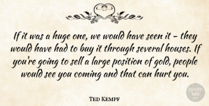 Ted Kempf Quote About Buy, Coming, Huge, Hurt, Large: If It Was A Huge...