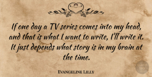 Depends Quotes, Evangeline Lilly Quote About Depends, Series, Time, Tv: If One Day A Tv...