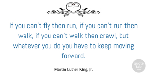 Inspirational Quotes, Martin Luther King, Jr. Quote About Inspirational, Inspiring, Moving On: If You Cant Fly Then...