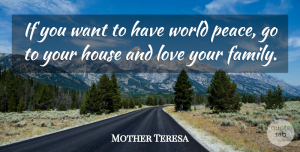 World Quotes, Mother Teresa Quote About Love You, House, World: If You Want To Have...