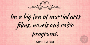 Wong Kar-wai Quote About Art, Radio, Fans: Im A Big Fan Of...