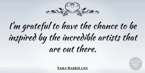 Sara Bareilles Quote About Grateful, Artist, Chance: Im Grateful To Have The...