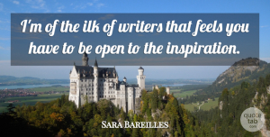 Sara Bareilles Quote About Inspiration, Feels: Im Of The Ilk Of...