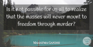 Violence Quotes, Mahatma Gandhi Quote About Violence, Realizing, Murder: Is It Not Possible For...