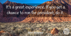 Experience Quotes, Mitt Romney Quote About Chance, Experience, Great, Run: Its A Great Experience If...