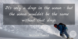 Mother Teresa Quote About Ocean, Thought Provoking, Drops In The Ocean: Its Only A Drop In...