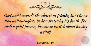Quiet Person Quotes, Layne Staley Quote About Children, Quiet Person, Excited: Kurt And I Werent The...