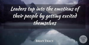 Leadership Quotes, Brian Tracy Quote About Leadership, People, Emotion: Leaders Tap Into The Emotions...