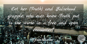 Truth Quotes, John Milton Quote About Truth, Encounters, Truth And Falsehood: Let Her Truth And Falsehood...