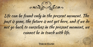 Thich Hanh Quote About Cannot, Found, Future, Life, Ourselves: Life Can Be Found Only...