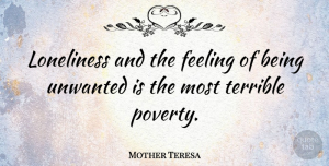 Mother Teresa Quote About Love, Inspirational, Heartbreak: Loneliness And The Feeling Of...