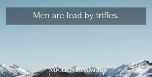 Leadership Quotes, Napoleon Bonaparte Quote About Leadership, Men, Society: Men Are Lead By Trifles...