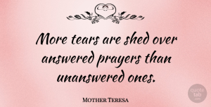 Mother Teresa Quote About Prayer, Tears, Shed: More Tears Are Shed Over...