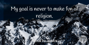 Religion Quotes, Chuck Palahniuk Quote About Religion: My Goal Is Never To...