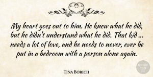 Tina Borich Quote About Alone, Bedroom, Goes, Heart, Kid: My Heart Goes Out To...