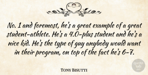Tony Bisutti Quote About Anybody, Example, Fact, Great, Guy: No 1 And Foremost Hes...