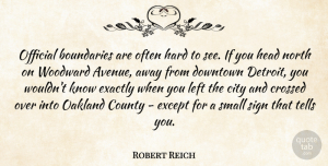 Downtown Quotes, Robert Reich Quote About County, Crossed, Downtown, Exactly, Except: Official Boundaries Are Often Hard...