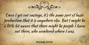 Phoebe Snow Quote About People, Littles, Might: Once I Get Out Onstage...