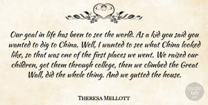 Theresa Mellott Quote About China, Climbed, Dig, Goal, Great: Our Goal In Life Has...
