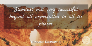 Thanasis Economou Quote About Beyond, Expectation, Stardust, Successful: Stardust Was Very Successful Beyond...