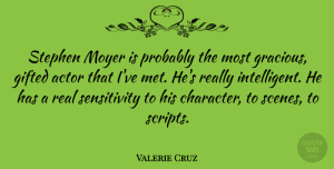 Valerie Cruz Quote About undefined: Stephen Moyer Is Probably The...