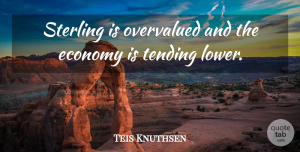 Teis Knuthsen Quote About Economy, Tending: Sterling Is Overvalued And The...