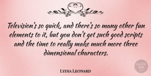 Lydia Leonard Quote About Elements, Good, Scripts, Three, Time: Televisions So Quick And Theres...