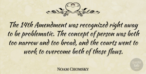 Work Quotes, Noam Chomsky Quote About Amendment, Both, Concept, Courts, Narrow: The 14th Amendment Was Recognized...