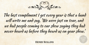 Years Quotes, Henry Rollins Quote About Writing, Years, People: The Best Compliment I Get...
