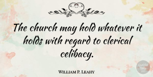 Celibacy Quotes, William P. Leahy Quote About Church, May, Celibacy: The Church May Hold Whatever...