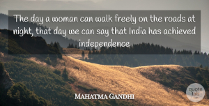 India Quotes, Mahatma Gandhi Quote About Night, Independence, India: The Day A Woman Can...