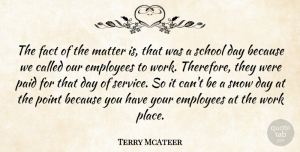 Terry McAteer Quote About Employees, Fact, Matter, Paid, Point: The Fact Of The Matter...