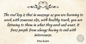 Tina Kahn Quote About Healthy, Key, Learning, Listening, Massage: The Real Key Is That...