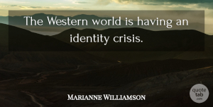 Marianne Williamson Quote About undefined: The Western World Is Having...