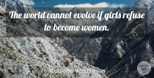 Marianne Williamson Quote About Cannot, Girls, Refuse, Women: The World Cannot Evolve If...