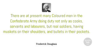 Frederick Douglass Quote About Real, War, Army: There Are At Present Many...