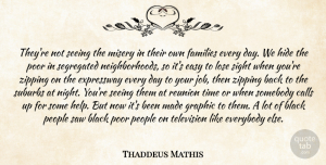 Thaddeus Mathis Quote About Black, Calls, Easy, Everybody, Families: Theyre Not Seeing The Misery...