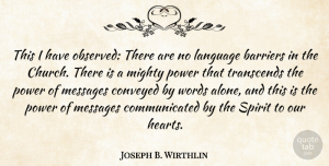Power Quotes, Joseph B. Wirthlin Quote About Alone, Barriers, Conveyed, Messages, Mighty: This I Have Observed There...