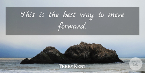 Terry Kent Quote About Best, Move: This Is The Best Way...