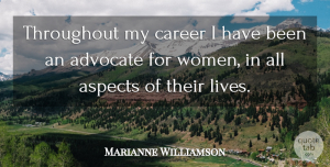 Women Quotes, Marianne Williamson Quote About Aspects, Throughout, Women: Throughout My Career I Have...