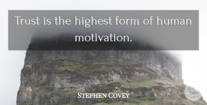 Trust Quotes, Stephen Covey Quote About Trust, Motivation, Form: Trust Is The Highest Form...