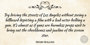 Trying Quotes, Henry Rollins Quote About Stars, Gun, Trying: Try Driving The Streets Of...