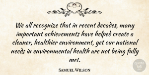 Environmental Health Quotes, Samuel Wilson Quote About Environmental Health, Achievement, Important: We All Recognize That In...