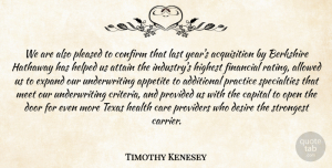 Timothy Kenesey Quote About Additional, Allowed, Appetite, Attain, Capital: We Are Also Pleased To...