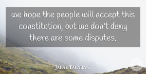Hope Quotes, Jalal Talabani Quote About Accept, Constitution, Deny, Hope, People: We Hope The People Will...