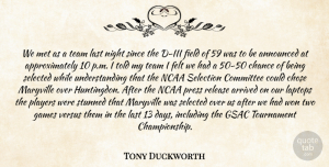Tony Duckworth Quote About Announced, Arrived, Chance, Chose, Committee: We Met As A Team...