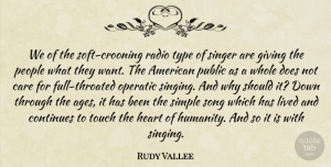 Rudy Vallee Quote About Care, Continues, Lived, People, Public: We Of The Soft Crooning...