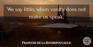 Vanity Quotes, Francois de La Rochefoucauld Quote About Vanity, Littles, Doe: We Say Little When Vanity...